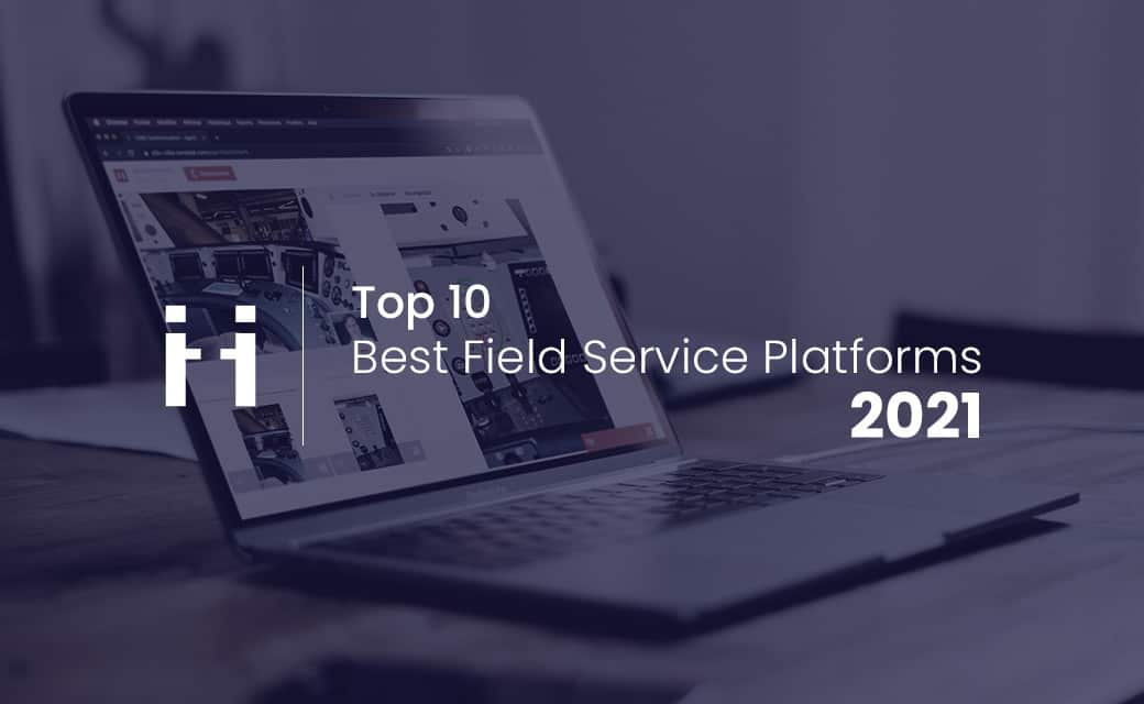 Top 10 Field Service Platforms